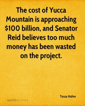 The cost of Yucca Mountain is approaching $100 billion, and Senator Reid believes too much money has been wasted on the project.