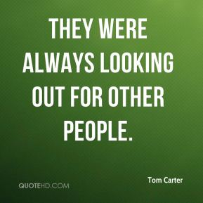 Tom Carter  - They were always looking out for other people.