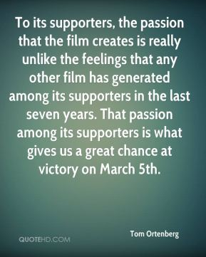 Tom Ortenberg  - To its supporters, the passion that the film creates is really unlike the feelings that any other film has generated among its supporters in the last seven years. That passion among its supporters is what gives us a great chance at victory on March 5th.