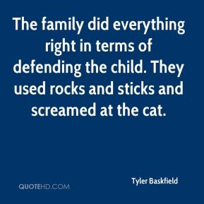 Tyler Baskfield  - The family did everything right in terms of defending the child. They used rocks and sticks and screamed at the cat.