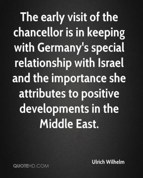 The early visit of the chancellor is in keeping with Germany's special relationship with Israel and the importance she attributes to positive developments in the Middle East.