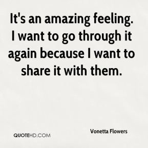 Vonetta Flowers  - It's an amazing feeling. I want to go through it again because I want to share it with them.