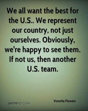 We all want the best for the U.S.. We represent our country, not just ourselves. Obviously, we're happy to see them. If not us, then another U.S. team.