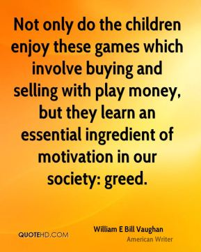Not only do the children enjoy these games which involve buying and selling with play money, but they learn an essential ingredient of motivation in our society: greed.
