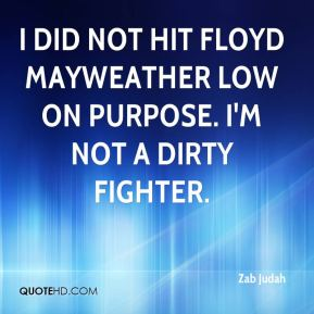 I did not hit Floyd Mayweather low on purpose. I'm not a dirty fighter.