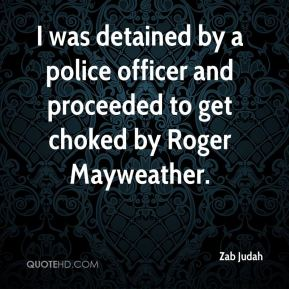 Zab Judah  - I was detained by a police officer and proceeded to get choked by Roger Mayweather.