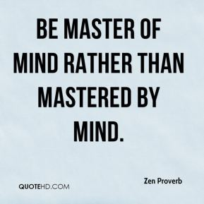 Be master of mind rather than mastered by mind.