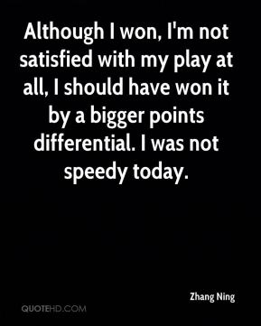 Although I won, I'm not satisfied with my play at all, I should have won it by a bigger points differential. I was not speedy today.