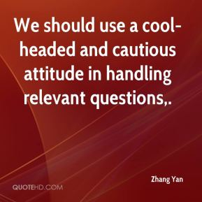 Zhang Yan  - We should use a cool-headed and cautious attitude in handling relevant questions.