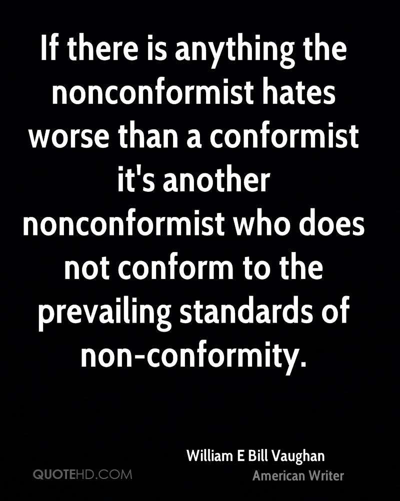 If there is anything the nonconformist hates worse than a conformist it's another nonconformist who does not conform to the prevailing standards of non-conformity.