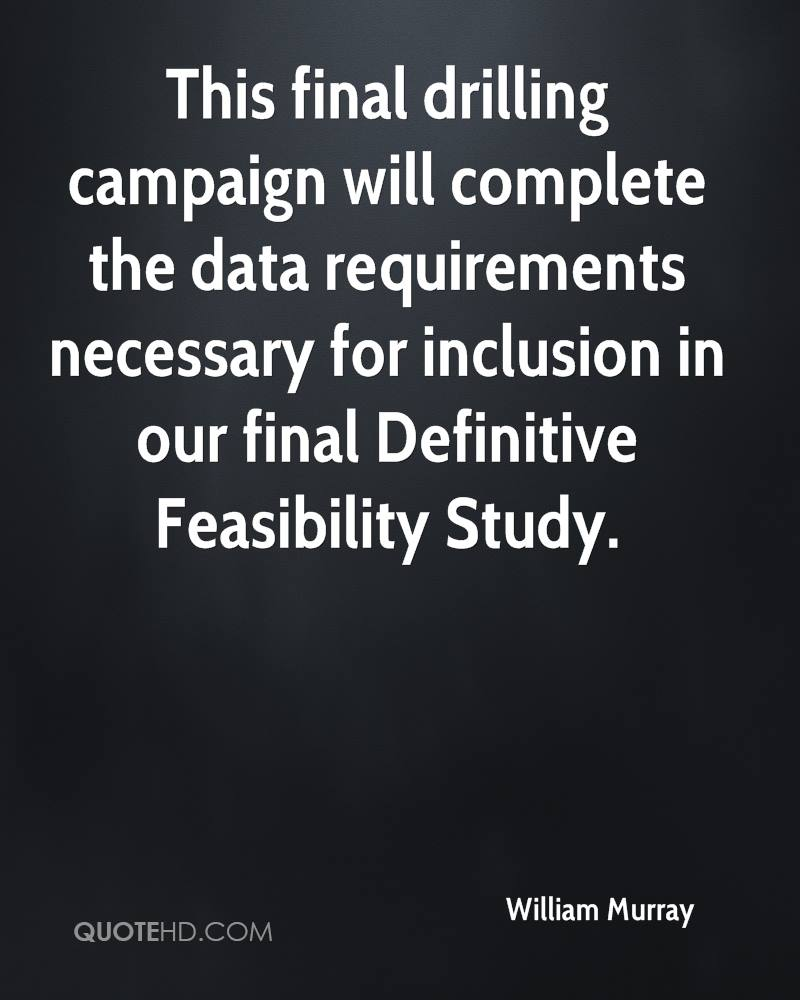 This final drilling campaign will complete the data requirements necessary for inclusion in our final Definitive Feasibility Study.