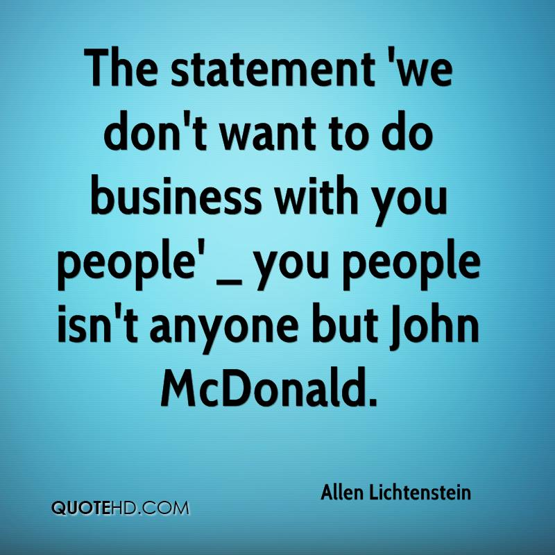 The statement 'we don't want to do business with you people' _ you people isn't anyone but John McDonald.