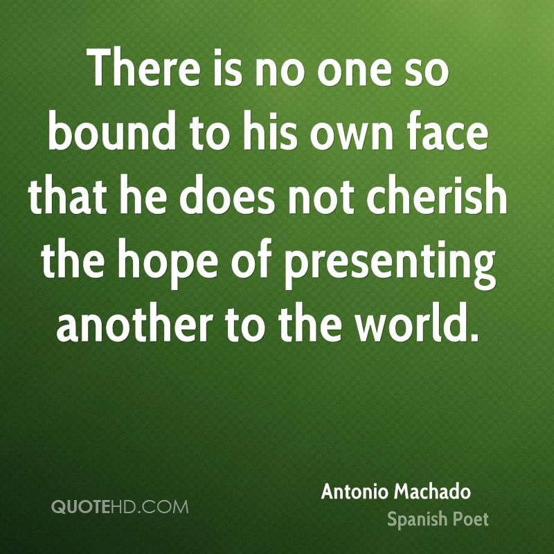 There is no one so bound to his own face that he does not cherish the hope of presenting another to the world.