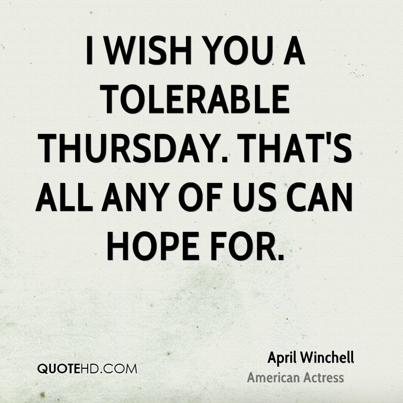 I wish you a tolerable Thursday. That's all any of us can hope for.