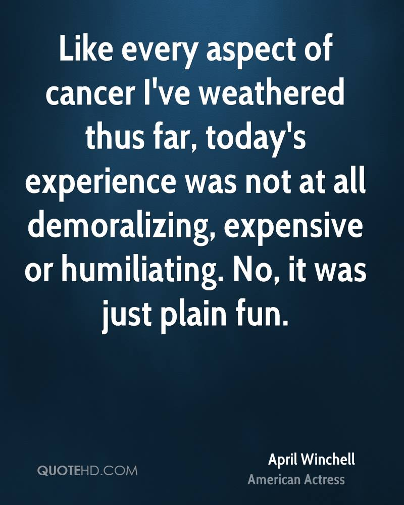 Like every aspect of cancer I've weathered thus far, today's experience was not at all demoralizing, expensive or humiliating. No, it was just plain fun.