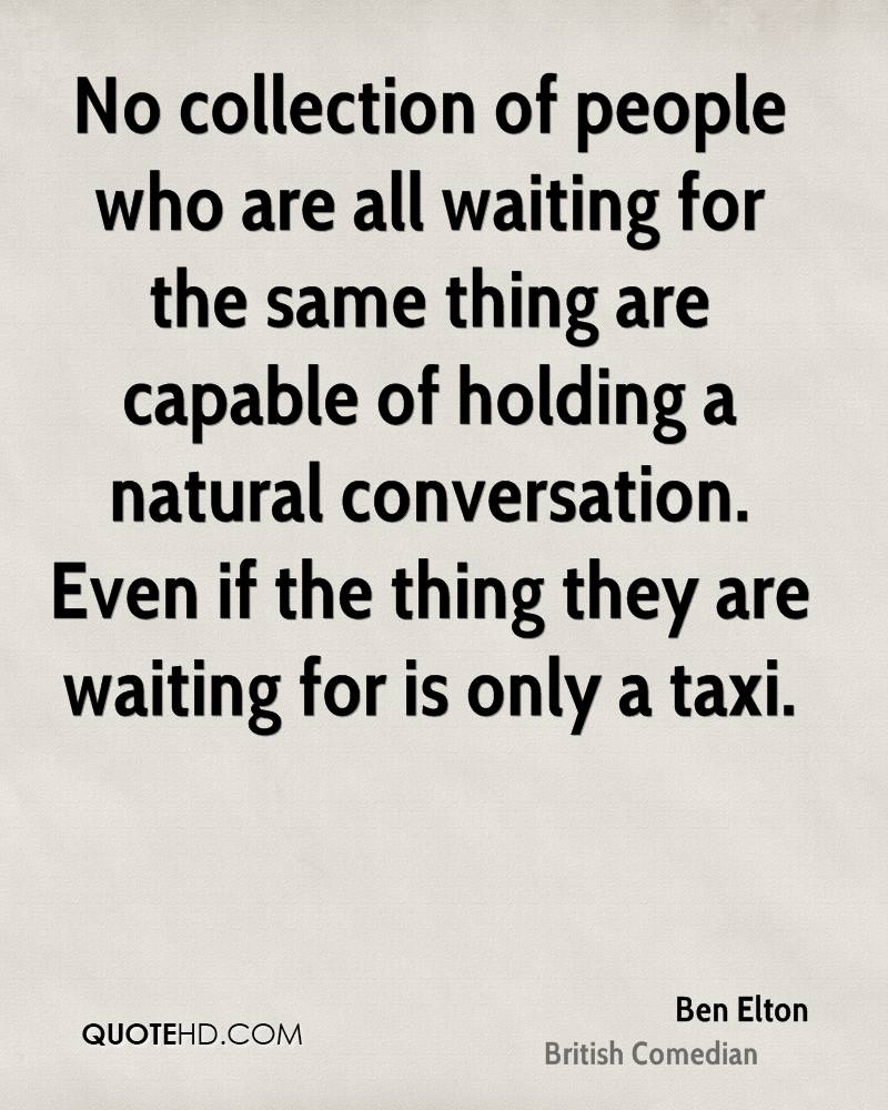 No collection of people who are all waiting for the same thing are capable of holding a natural conversation. Even if the thing they are waiting for is only a taxi.
