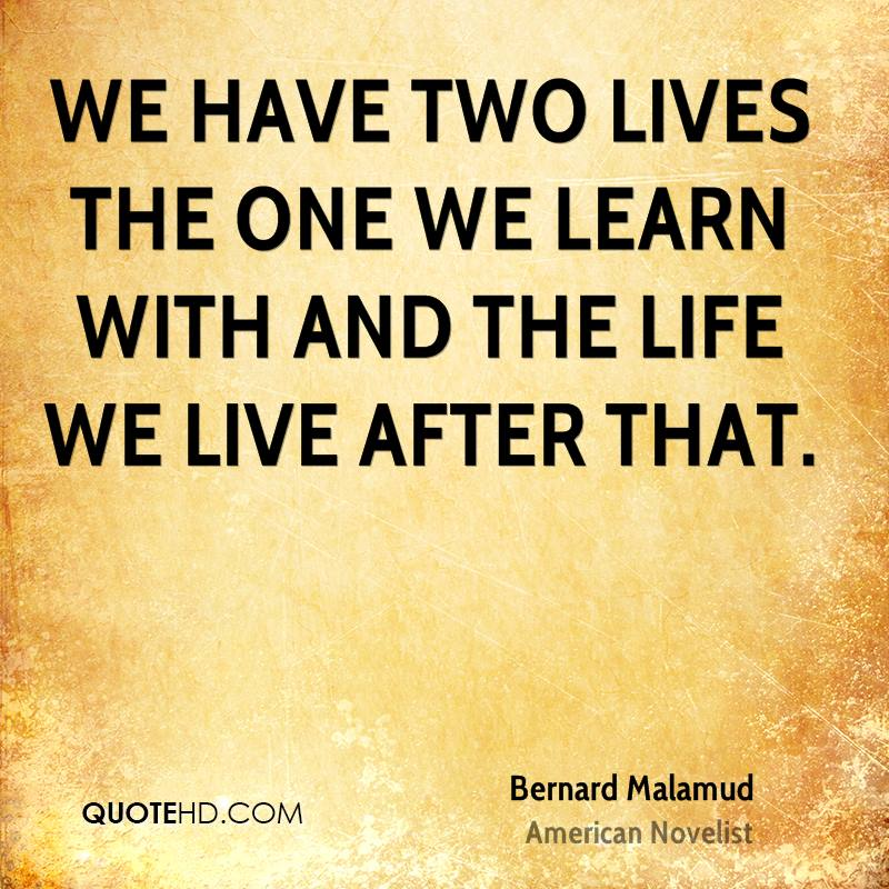 Bernard malamud life quotes quotehd we have two lives the one we learn with and the life we live after that altavistaventures Image collections