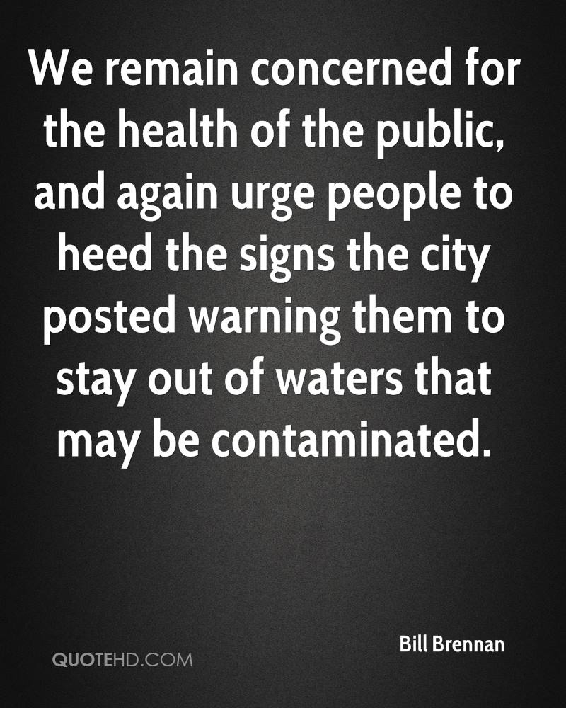 We remain concerned for the health of the public, and again urge people to heed the signs the city posted warning them to stay out of waters that may be contaminated.