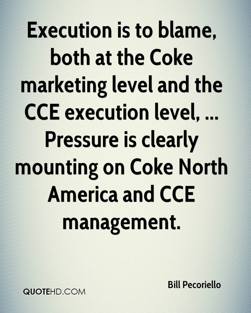 Execution is to blame, both at the Coke marketing level and the CCE execution level, ... Pressure is clearly mounting on Coke North America and CCE management.