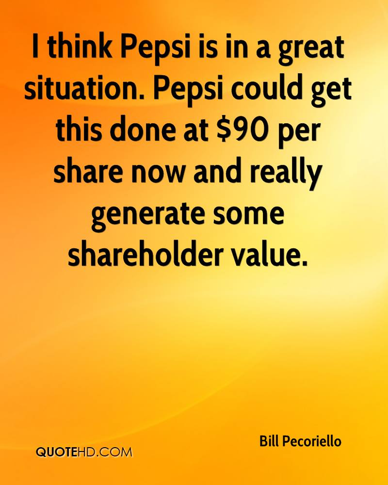 I think Pepsi is in a great situation. Pepsi could get this done at $90 per share now and really generate some shareholder value.