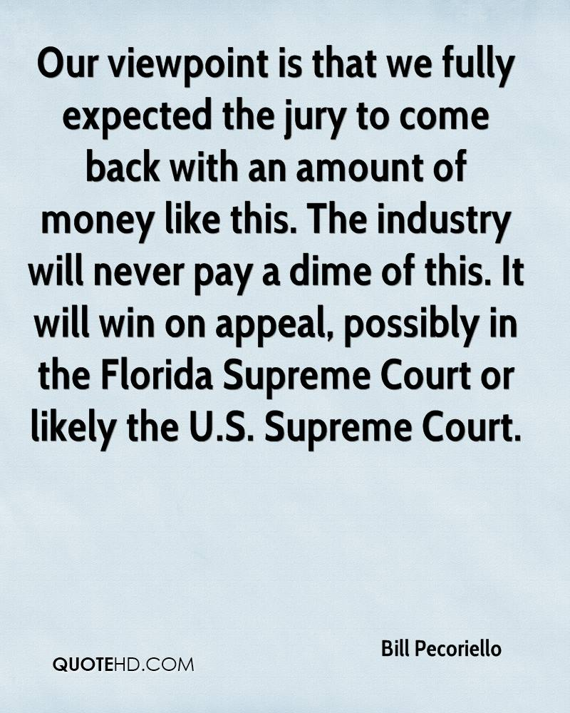 Our viewpoint is that we fully expected the jury to come back with an amount of money like this. The industry will never pay a dime of this. It will win on appeal, possibly in the Florida Supreme Court or likely the U.S. Supreme Court.