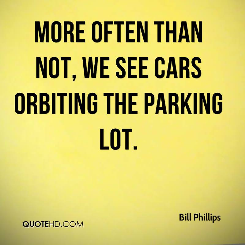 More often than not, we see cars orbiting the parking lot.