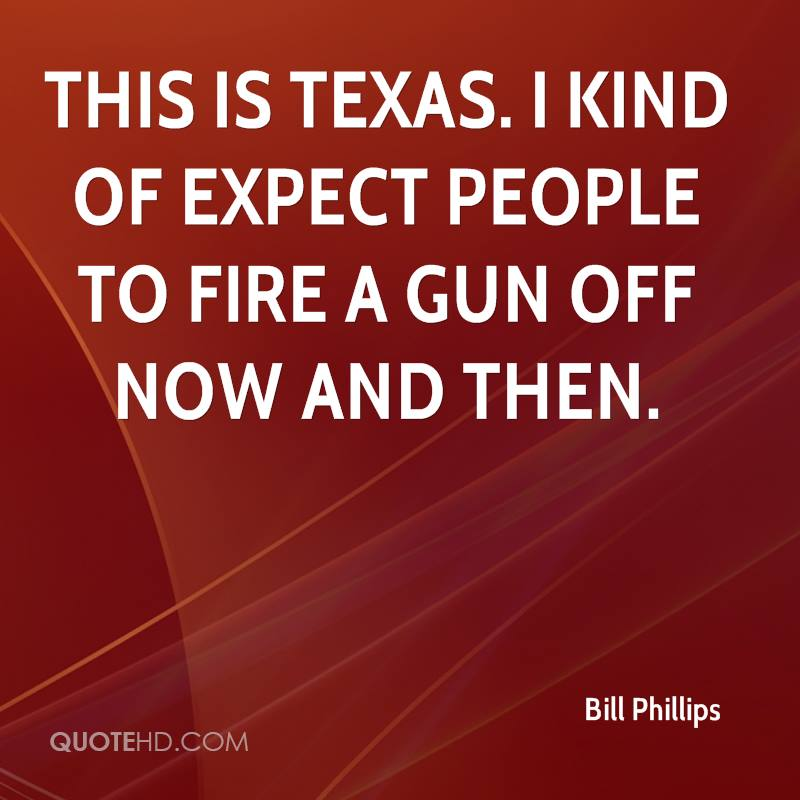 This is Texas. I kind of expect people to fire a gun off now and then.