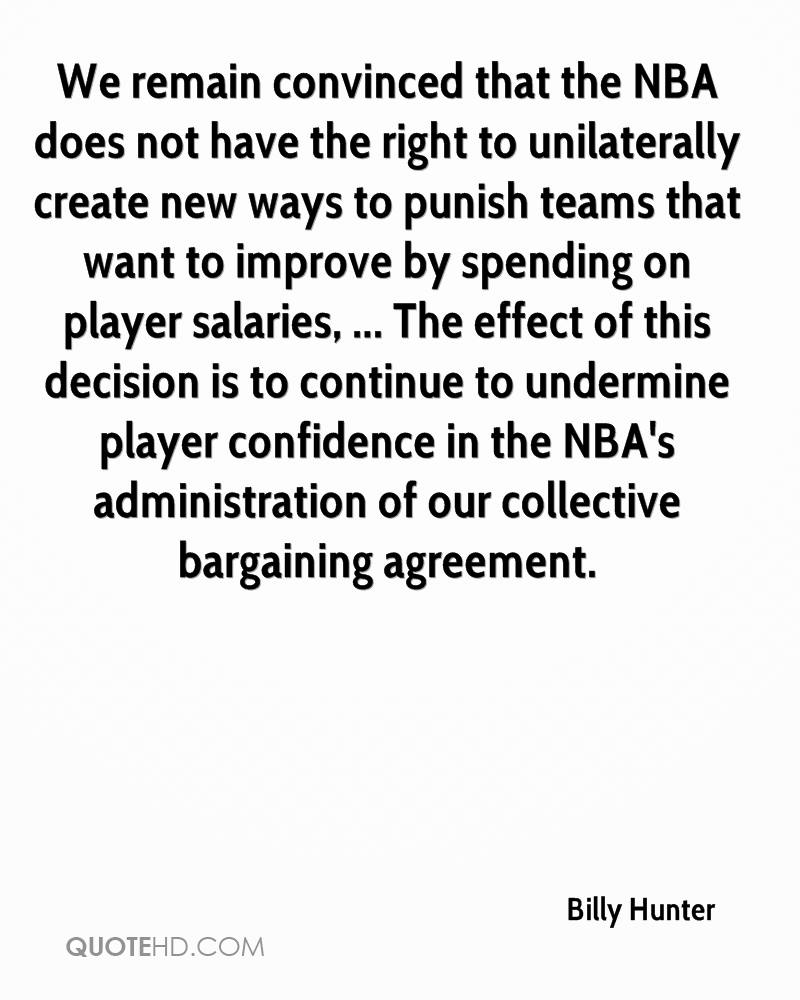 We remain convinced that the NBA does not have the right to unilaterally create new ways to punish teams that want to improve by spending on player salaries, ... The effect of this decision is to continue to undermine player confidence in the NBA's administration of our collective bargaining agreement.