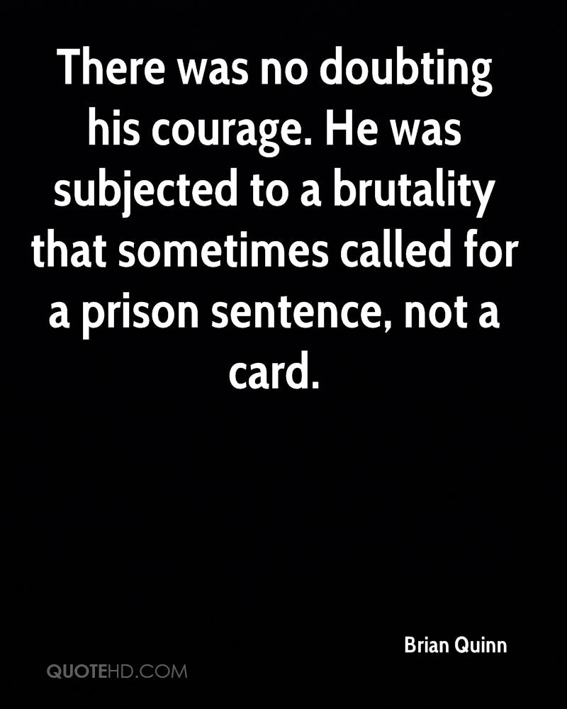 There was no doubting his courage. He was subjected to a brutality that sometimes called for a prison sentence, not a card.