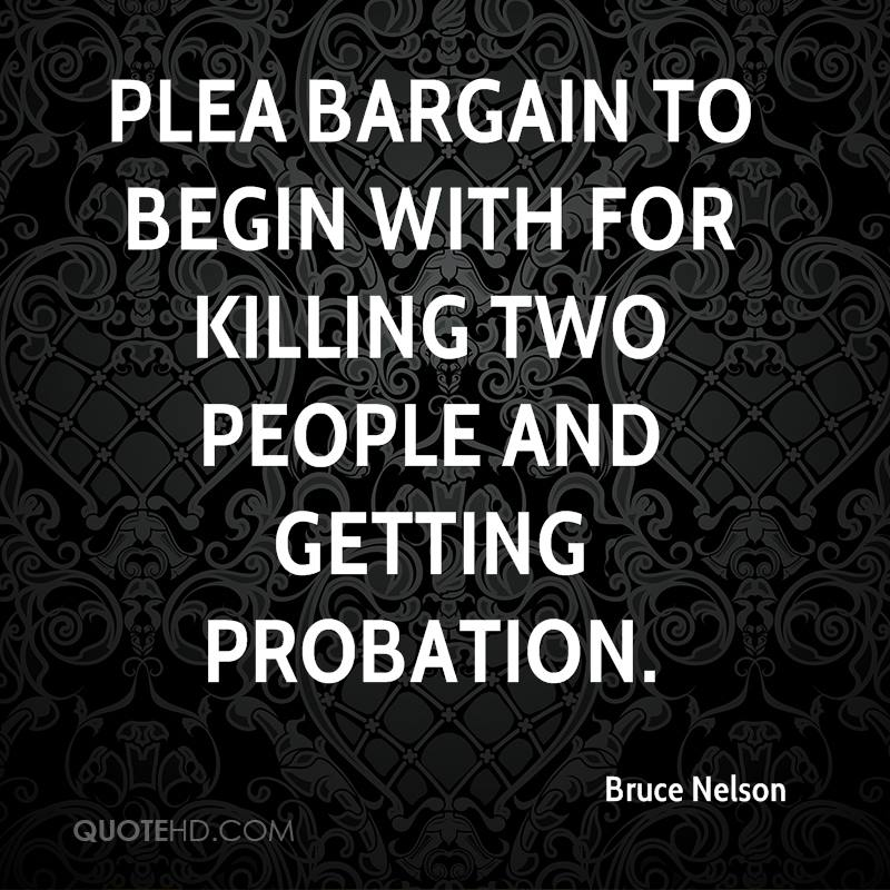 plea bargain to begin with for killing two people and getting probation.