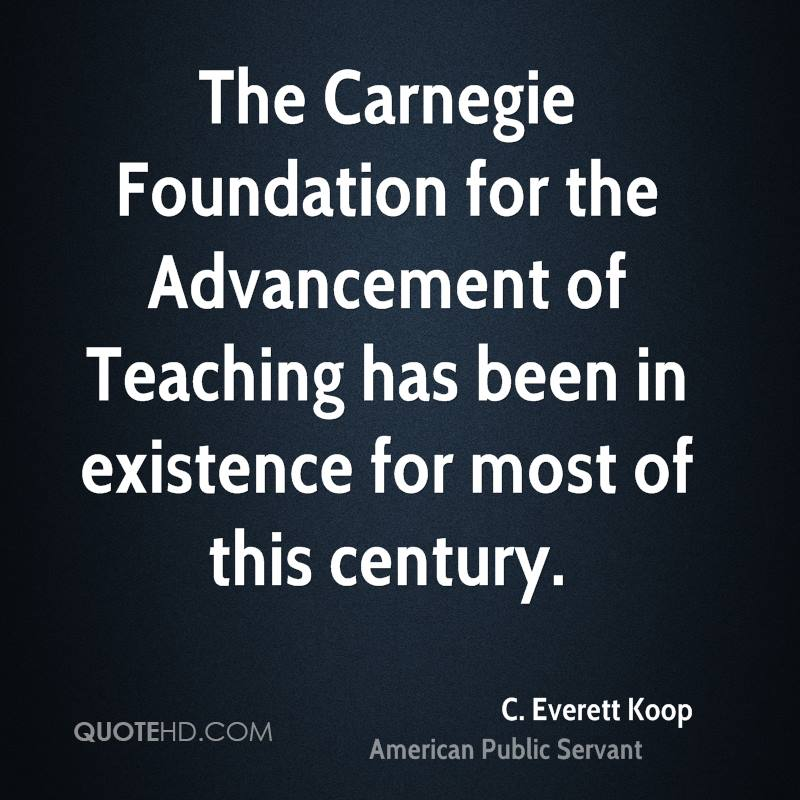 The Carnegie Foundation for the Advancement of Teaching has been in existence for most of this century.