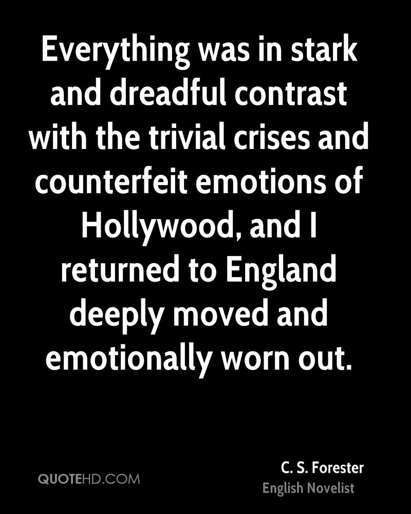 Everything was in stark and dreadful contrast with the trivial crises and counterfeit emotions of Hollywood, and I returned to England deeply moved and emotionally worn out.