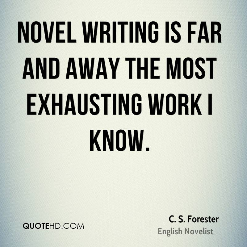 Novel writing is far and away the most exhausting work I know.