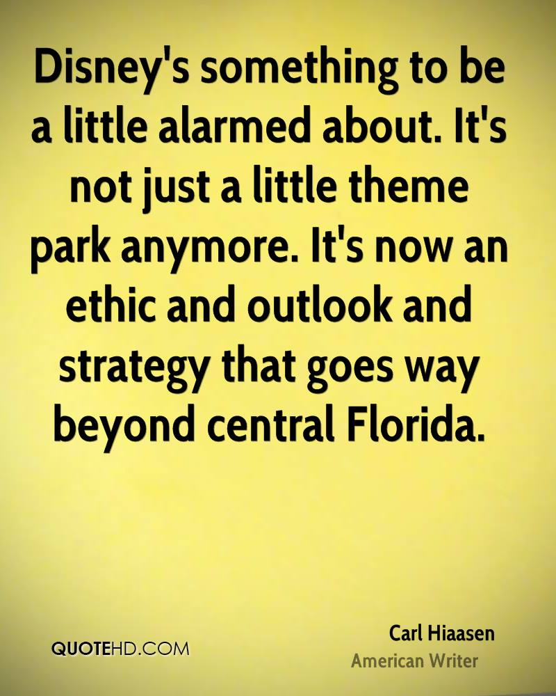 Disney's something to be a little alarmed about. It's not just a little theme park anymore. It's now an ethic and outlook and strategy that goes way beyond central Florida.