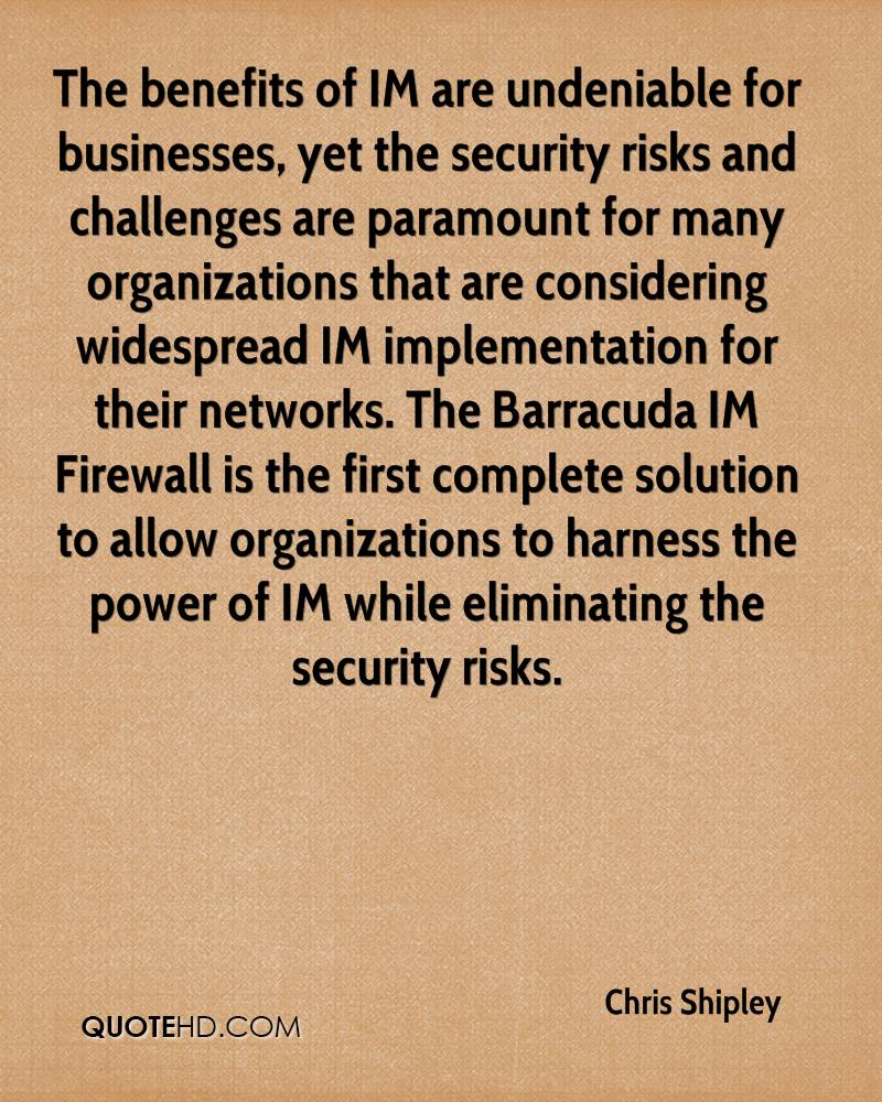 The benefits of IM are undeniable for businesses, yet the security risks and challenges are paramount for many organizations that are considering widespread IM implementation for their networks. The Barracuda IM Firewall is the first complete solution to allow organizations to harness the power of IM while eliminating the security risks.