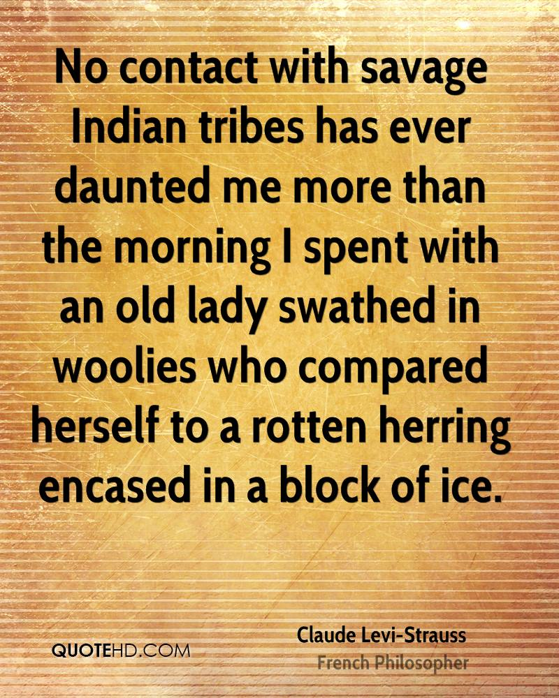 No contact with savage Indian tribes has ever daunted me more than the morning I spent with an old lady swathed in woolies who compared herself to a rotten herring encased in a block of ice.