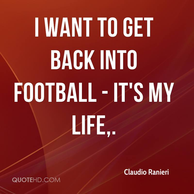I want to get back into football - it's my life.