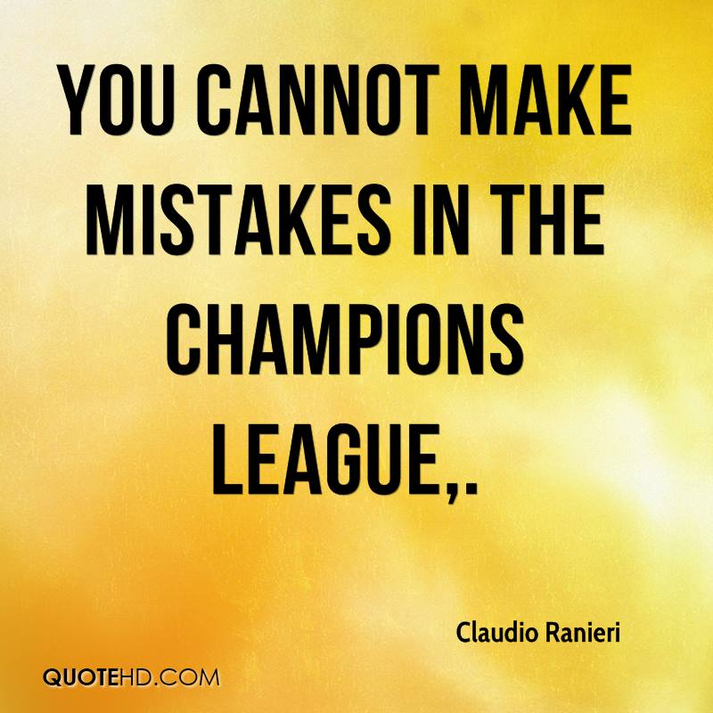 You cannot make mistakes in the Champions League.