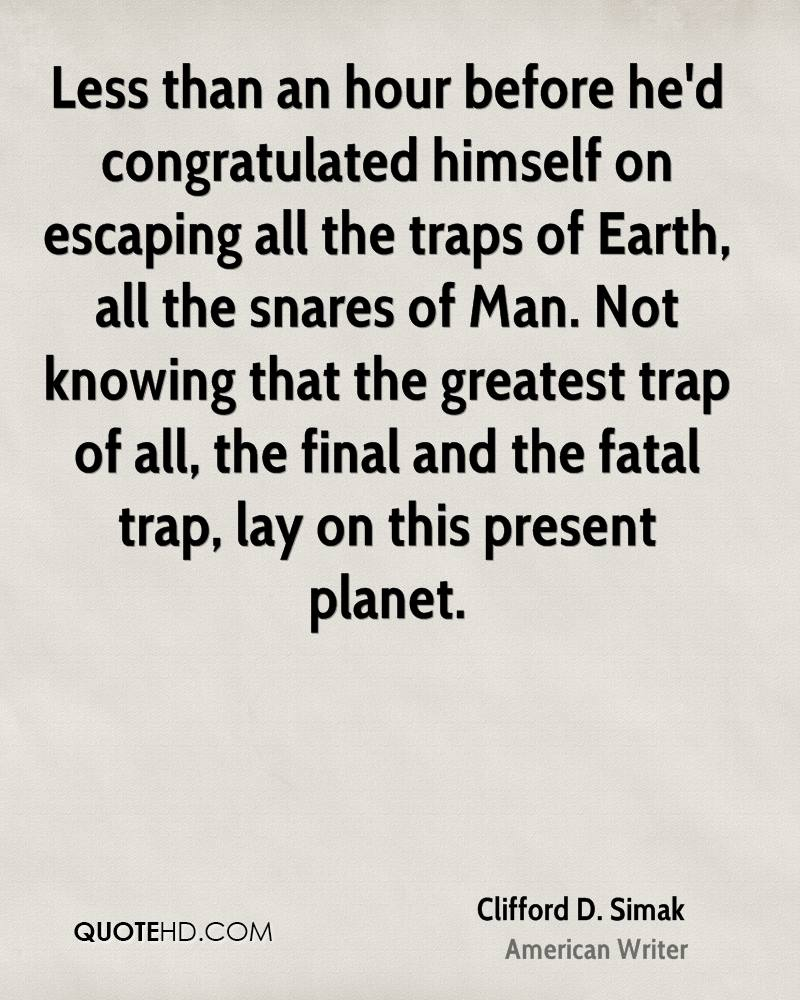 Less than an hour before he'd congratulated himself on escaping all the traps of Earth, all the snares of Man. Not knowing that the greatest trap of all, the final and the fatal trap, lay on this present planet.