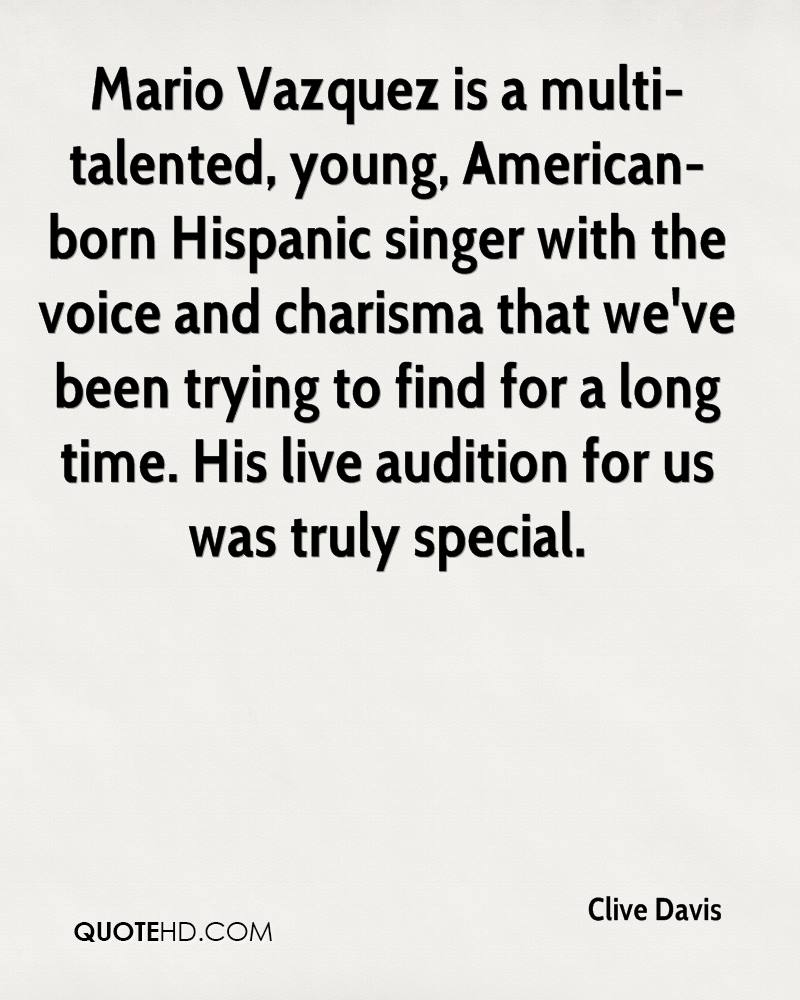Mario Vazquez is a multi-talented, young, American-born Hispanic singer with the voice and charisma that we've been trying to find for a long time. His live audition for us was truly special.