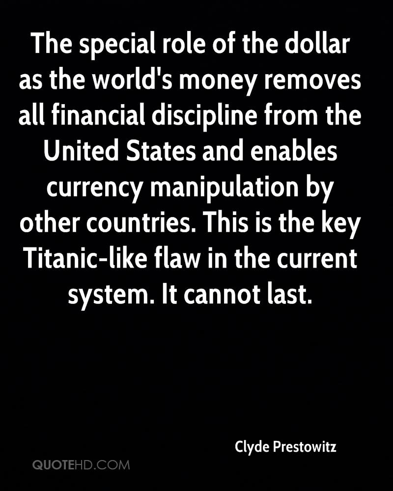 The special role of the dollar as the world's money removes all financial discipline from the United States and enables currency manipulation by other countries. This is the key Titanic-like flaw in the current system. It cannot last.