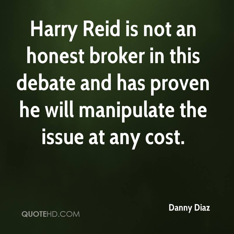 Harry Reid is not an honest broker in this debate and has proven he will manipulate the issue at any cost.