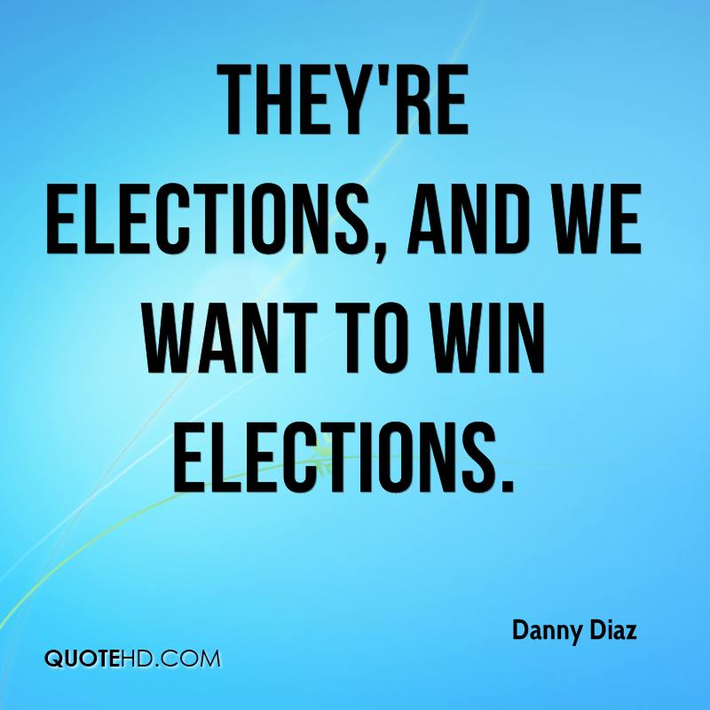 They're elections, and we want to win elections.