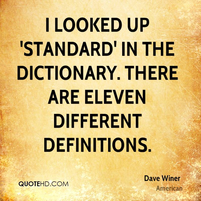 I looked up 'standard' in the dictionary. There are eleven different definitions.