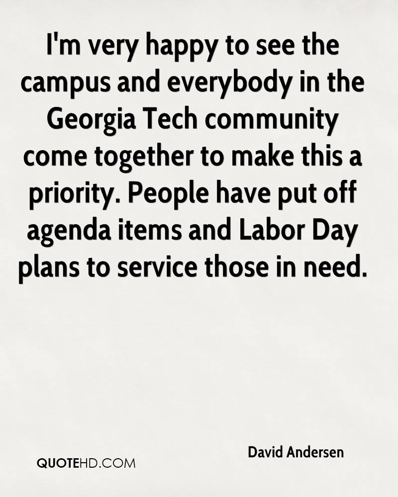 I'm very happy to see the campus and everybody in the Georgia Tech community come together to make this a priority. People have put off agenda items and Labor Day plans to service those in need.