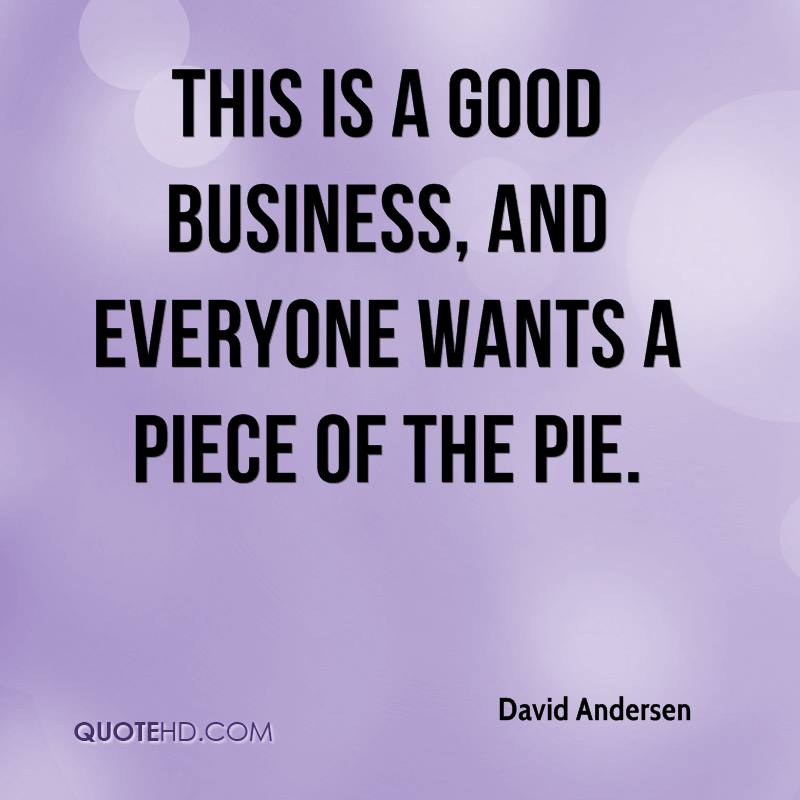 This is a good business, and everyone wants a piece of the pie.