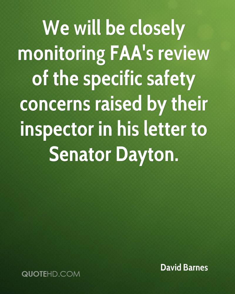 We will be closely monitoring FAA's review of the specific safety concerns raised by their inspector in his letter to Senator Dayton.