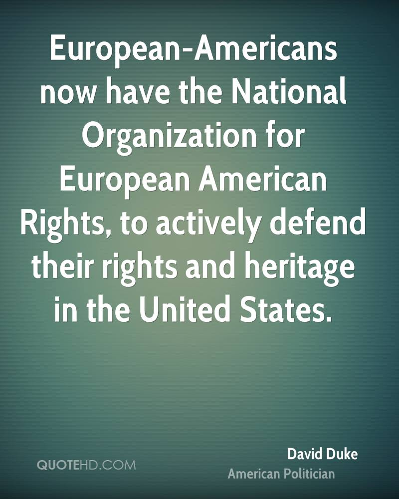 European-Americans now have the National Organization for European American Rights, to actively defend their rights and heritage in the United States.