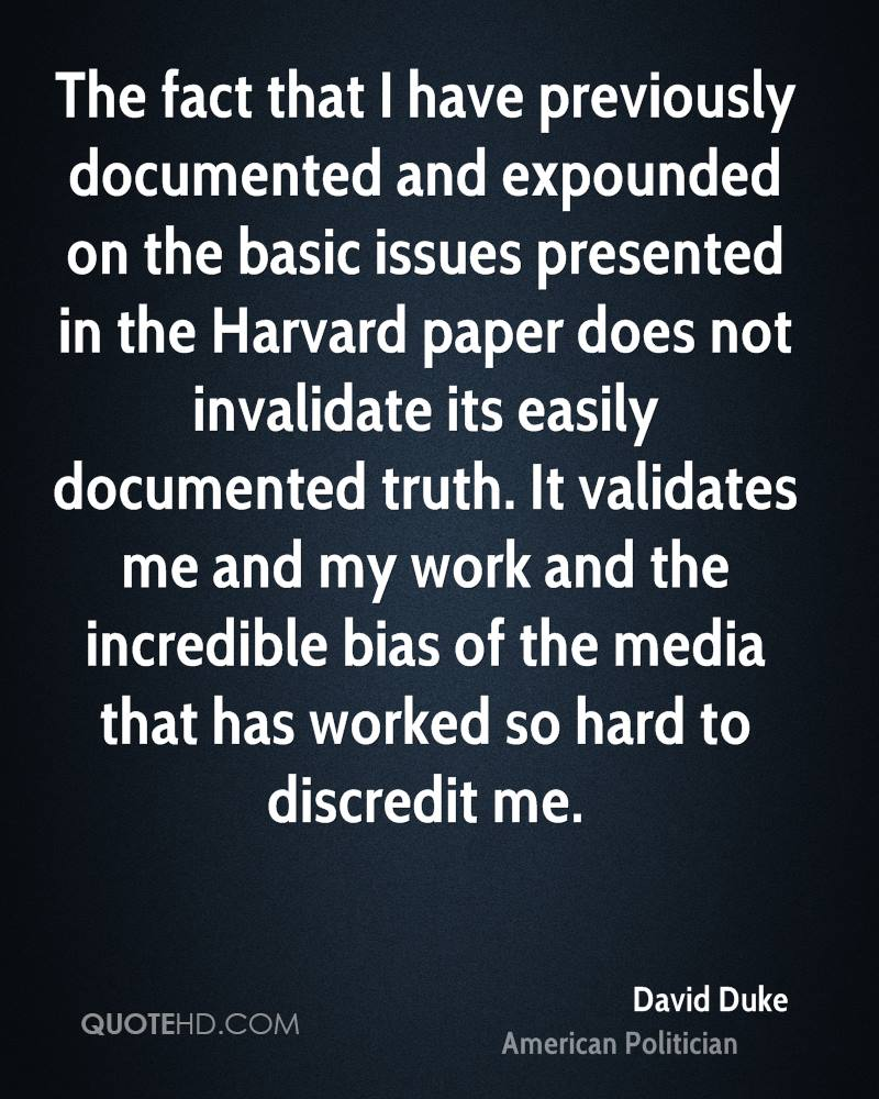The fact that I have previously documented and expounded on the basic issues presented in the Harvard paper does not invalidate its easily documented truth. It validates me and my work and the incredible bias of the media that has worked so hard to discredit me.