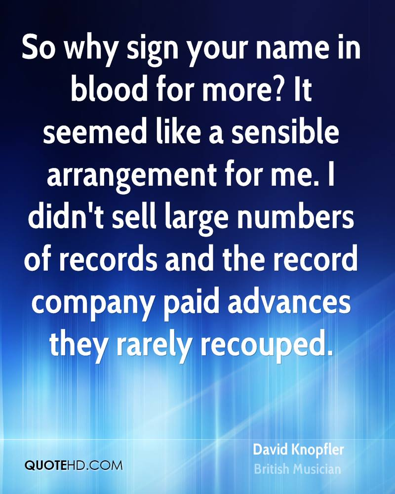 So why sign your name in blood for more? It seemed like a sensible arrangement for me. I didn't sell large numbers of records and the record company paid advances they rarely recouped.